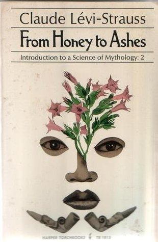 From Honey to Ashes: Introduction to a Science of Mythology (Mythologiques  #2)