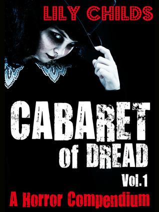 Cabaret of Dread; a Horror Compendium by Lily Childs