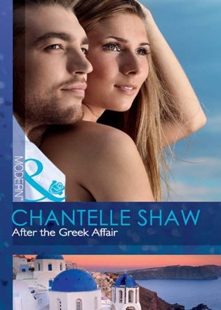 After the Greek Affair by Chantelle Shaw