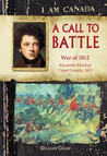 A Call to Battle: War of 1812 (I Am Canada)
