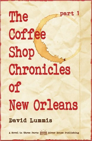 The Coffee Shop Chronicles of New Orleans - Part 1 by David Lummis