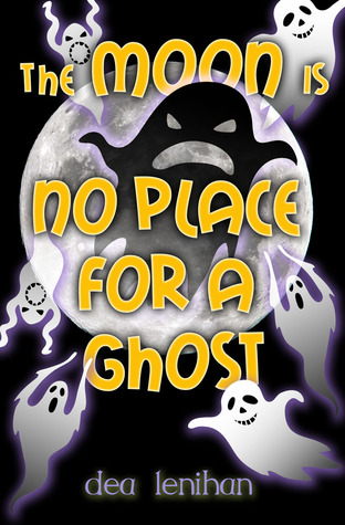 The Moon is No Place for a Ghost by Dea  Lenihan