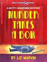 Murder Takes A Bow (The Betty Crawford Mysteries #1)