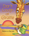 Don't Laugh at Giraffe by Rebecca Bender