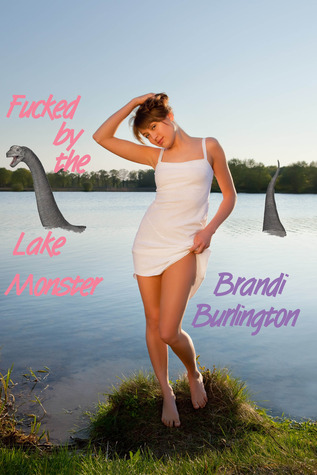 Fucked by the Lake Monster by Brandi Burlington