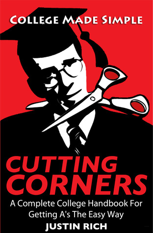 Cutting Corners: A Complete College Handbook for Getting A's the Easy Way