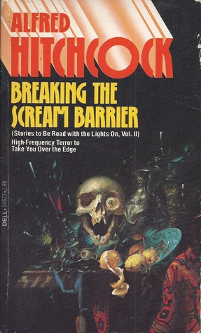 Breaking The Scream Barrier (Stories To Be Read With The Lights On: volume 2)