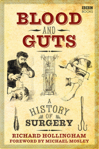 Blood and Guts A History of Surgery by Hollingham, Richard by ...