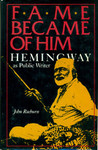 Fame Became of Him: Hemingway as Public Writer