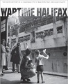 Wartime Halifax: The Photo History of a Canadian City at War, 1939-1945