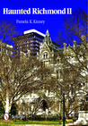 Haunted Richmond II by Pamela K. Kinney