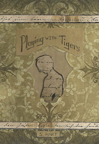 Playing with Tigers by S.  Hart