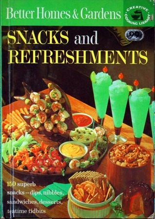 Better Homes and Gardens Snacks and Refreshments by Better Homes and Gardens