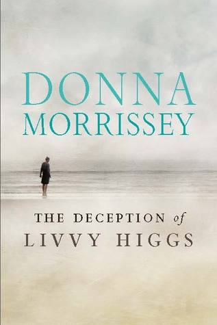 The Deception of Livvy Higgs by Donna Morrissey