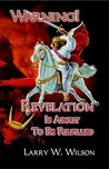Warning! Revelation Is About To Be Fulfilled