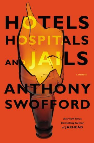 Hotels, Hospitals, and Jails by Anthony Swofford