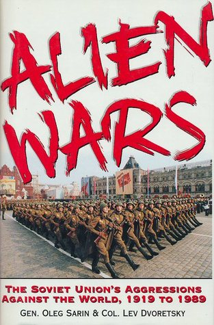 Alien Wars: The Soviet Union's Aggression Against the World, 1919 to 1989