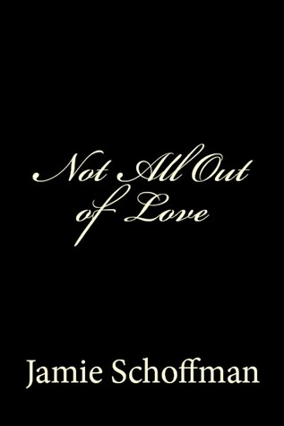 Not All Out of Love by Jamie Schoffman