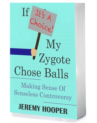 If It's A Choice, My Zygote Chose Balls by Jeremy Hooper