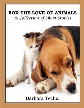 For the Love of Animals: A Collection of Short Stories