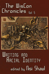 The Wiscon Chronicles Volume 5: Writing and Racial Identity
