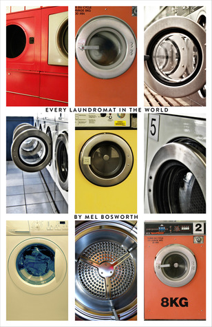 EVERY LAUNDROMAT IN THE WORLD by Mel Bosworth