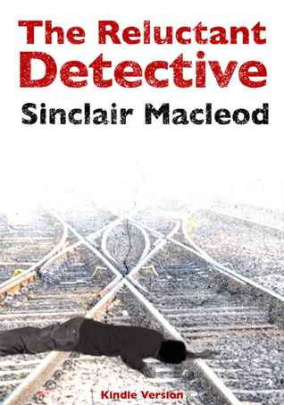 The Reluctant Detective by Sinclair  MacLeod