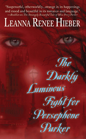The Darkly Luminous Fight for Persephone Parker by Leanna Renee Hieber