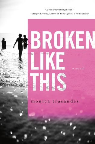 Broken Like This by Monica Trasandes