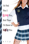 I'd Tell You I Love You, But Then I'd Have to Kill You (Galla... by Ally Carter