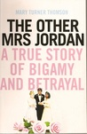 The other Mrs Jordan. A true story of bigamy and betrayal