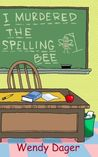 I Murdered the Spelling Bee