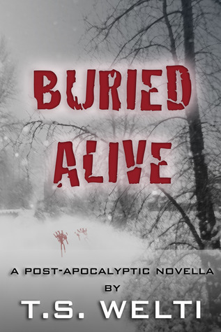 Buried Alive by T.S. Welti