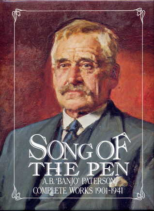 Song of the Pen: A.B. 'Banjo' Paterson Complete Works 1901-1941
