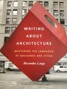 Writing About Architecture by Alexandra Lange