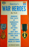 America's War Heroes - Dramatic True Tales of Courageous Marines, Army, Air Force and Navy Men Whose Exploits Won Them the Congressional Medal of Honor