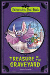 Treasure in the Graveyard (Echo and the Bat Pack, #1)