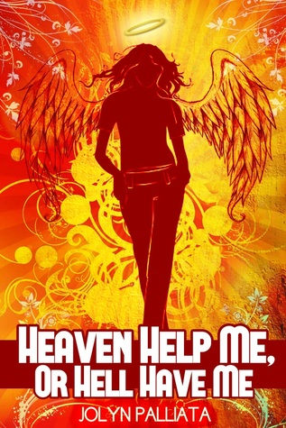 Heaven Help Me, Or Hell Have Me by Jolyn Palliata