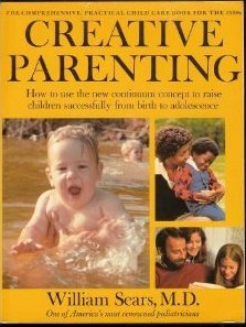 Creative Parenting: How to Use the New Continuum Concept to Raise Children Successfully from Birth Through Adolescence