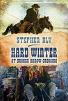 Hard Winter at Broken Arrow Crossing by Stephen Bly