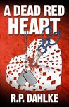 A Dead Red Heart by R.P. Dahlke