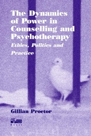 The Dynamics of Power in Counselling and Psychotherapy: Ethics, Politics and Practice
