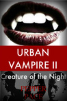 Creature of the Night (Urban Vampire, #2).