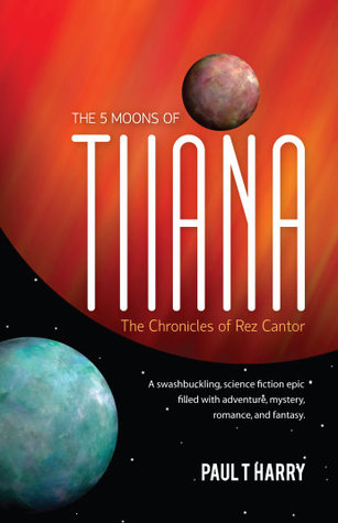 The 5 Moons of Tiiana by Paul T. Harry