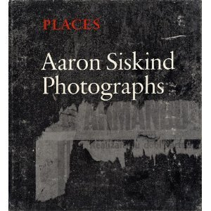 Places: Aaron Siskind Photographs