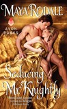 Seducing Mr. Knightly by Maya Rodale