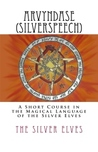 Arvyndase (Silverspeech): A Short Course in the Magical Language of The Silver Elves