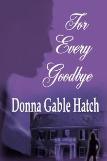 For Every Goodbye by Donna Gable Hatch
