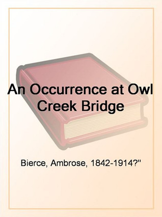 psychological fiction in an occurence at owl creek bridge by ambrose bierce An occurrence at owl creek bridge ~ a classic american short story by ambrose bierce a man stood upon a railroad bridge in northern alabama, looking down into the swift water twenty feet below.