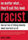 No Matter What...They'll Call This Book Racist: How our Fear of Talking Honestly About Race Hurts Us All